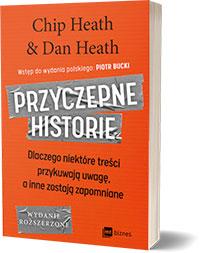 Przyczepne historie Dlaczego niektóre treści przykuwają uwagę, a inne zostają zapomniane. - Chip Heath, Dan Heath