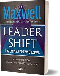 Leadershift. Przemiana przywództwa czyli 11 kroków, które musi przejść każdy lider. - John C. Maxwell