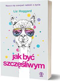 Jak być szczęśliwym - Liz Hoggard