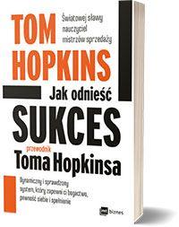 Jak odnieść sukces przewodnik Toma Hopkinsa