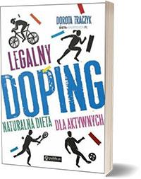 Legalny doping. Naturalna dieta dla aktywnych. - Dorota Traczyk