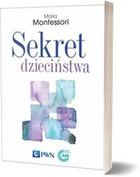 Sekret dzieciństwa. - Maria Montessori