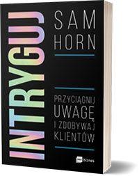 Intryguj Przyciągnij uwagę i zdobywaj klientów - Sam Horn