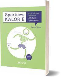 Sportowe kalorie czyli zdrowa dieta dla młodych sportowców. - Iwona Bates