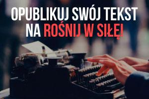 Zostań autorem! Opublikuj swój tekst na ROŚNIJ W SIŁĘ! rosnijwsile.pl
