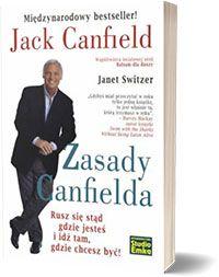 Zasady Canfielda. Rusz się tam gdzie jesteś i idź tam gdzie chcesz być! - Jack Canfield