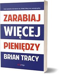 Zarabiaj więcej pieniędzy - Brian Tracy