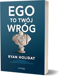 Ego to Twój wróg. - Ryan Holiday