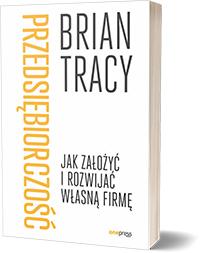Przedsiębiorczość. Jak założyć i rozwijać własną firmę. - Brian Tracy
