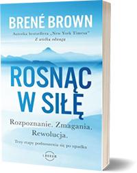 Rosnąc w siłę - Brene Brown