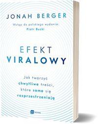 Efekt viralowy. Jak tworzyć chwytliwe treści, które same się rozprzestrzeniają. - Jonah Berger