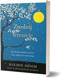 Zwolnij wreszcie. Jak odnaleźć spokój w świecie, który nigdy się nie zatrzymuje. - Sunim Haemin