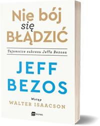 Nie bój się błądzić - Tajemnice sukcesu Jeffa Bezosa