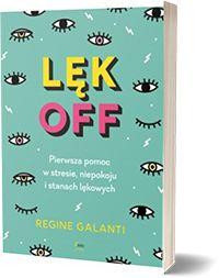 Lęk off - pierwsza pomoc w stresie niepokoju i stanach lękowych - Regine Galanti