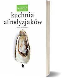 Kuchnia afrodyzjaków. - Anna Szubińska