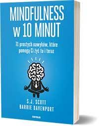 Mindfulness w 10 minut. 71 prostych nawyków, które pomogą Ci żyć tu i teraz - S.J. Scott, Barrie Davenport