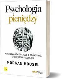 Psychologia pieniędzy. Ponadczasowe lekcje o bogactwie, chciwości i szczęściu - Morgan Housel