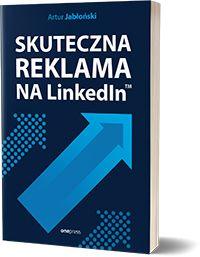 Skuteczna reklama na LinkedIn. - Artur Jabłoński