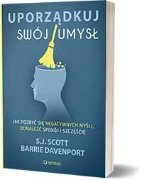Uporządkuj swój umysł. Jak pozbyć się negatywnych myśli, odnaleźć spokój i szczęście. - S.J. Scott, Barrie Davenport