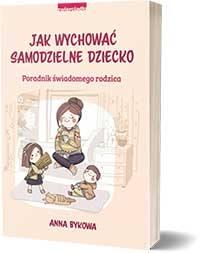 Jak wychować samodzielne dziecko. - Anna Bykowa