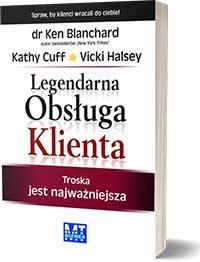 Legendarna obsługa klienta. - Blanchard Ken , Halsey Vicki , Cuff Kathy