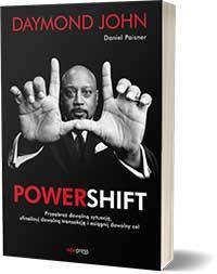 Powershift. Przeobraź dowolną sytuację, sfinalizuj dowolną transakcję i osiągnij dowolny cel. - Daymond John, Daniel Paisner