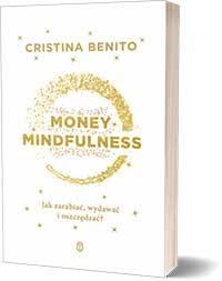 Money Mindfulness. Jak zarabiać, wydawać i oszczędzać? - Cristina Benito