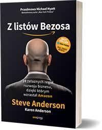Z listów Bezosa. 14 żelaznych reguł rozwoju biznesu, dzięki którym wzrastał.- Steve Anderson, Karen Anderson